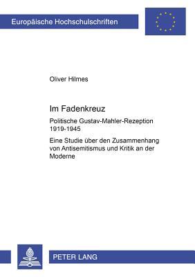 ½Im Fadenkreuz?: Politische Gustav-Mahler-Rezeption 1919-1945- Eine Studie Ueber Den Zusammenhang Von Antisemitismus Und Kritik an Der Moderne - Hilmes, Oliver
