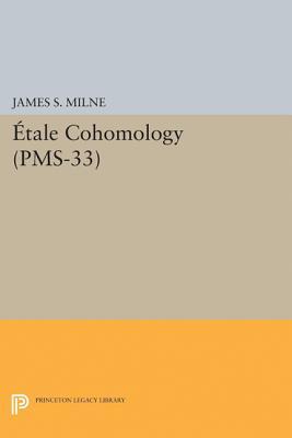Étale Cohomology (Pms-33), Volume 33 - Milne, James