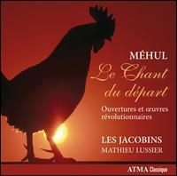 Étienne-Nicolas Méhul: Le Chant du départ - Les Jacobins; Mathieu Lussier (conductor)