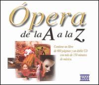 Ópera de la A a la Z - Adriana Kohutkova (vocals); Barbara Zagorzanka (soprano); Denisa Slepkovska (vocals); Giorgio Lamberti (tenor);...