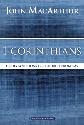 1 Corinthians: Godly Solutions for Church Problems - MacArthur, John F