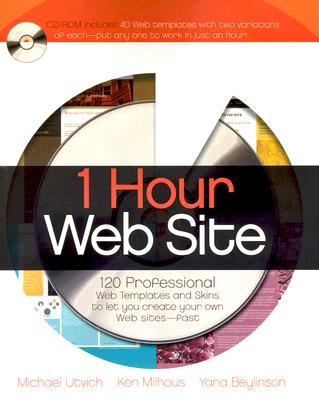 1 Hour Web Site: 120 Professional Templates and Skins - Utvich, Michael, and Milhous, Ken, and Beylinson, Yana