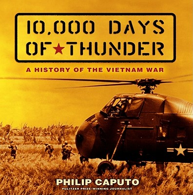 10,000 Days of Thunder: A History of the Vietnam War - Caputo, Philip