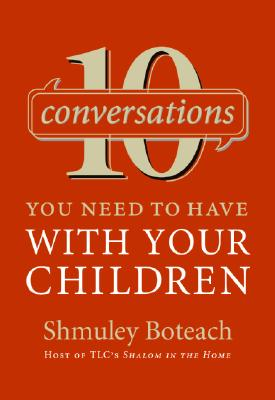 10 Conversations You Need to Have with Your Children - Boteach, Shmuley, Rabbi