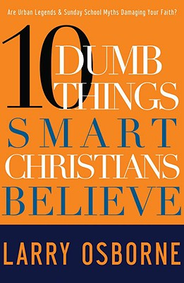 10 Dumb Things Smart Christians Believe - Osborne, Larry