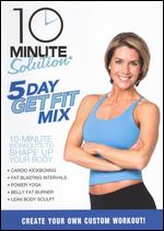 10 Minute Solution: 5 Day Get Fit Mix -