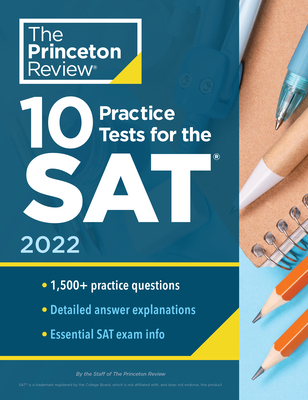 10 Practice Tests for the Sat, 2022: Extra Prep to Help Achieve an Excellent Score - The Princeton Review