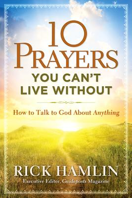 10 Prayers You Can't Live Without: How to Talk to God about Anything - Hamlin, Rick