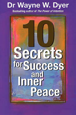 10 Secrets for Success and Inner Peace - Dyer, Wayne