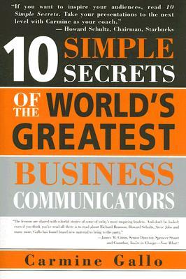 10 Simple Secrets of the World's Greatest Business Communicators - Gallo, Carmine