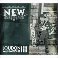 10 Songs for the New Depression - Loudon Wainwright III