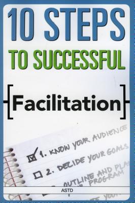 10 Steps to Successful Facilitation - ASTD Press