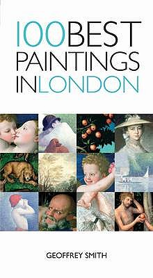 100 Best Paintings in London - Smith, Geoffrey