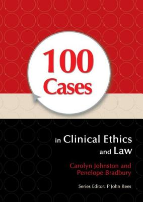 100 Cases in Clinical Ethics and Law - Johnston, Carolyn, and Bradbury, Penelope