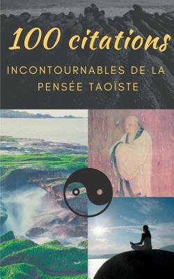 100 citations incontournables de la pens?e tao?ste: guide de poche de sagesse spirituelle - Tseu, Lao