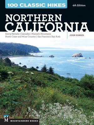 100 Classic Hikes: Northern California: Sierra Nevada, Cascades, Klamath Mountains, North Coast and Wine Country, San Francisco Bay Area - Soares, John