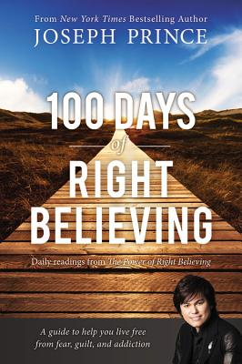 100 Days of Right Believing: Daily Readings from the Power of Right Believing - Prince, Joseph