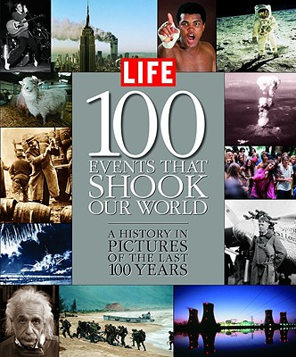 100 Events That Shook Our World: A History in Pictures from the Last 100 Years - Life (Creator)
