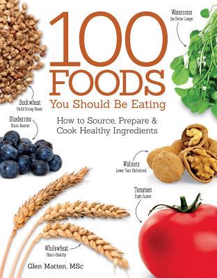 100 Foods You Should Be Eating - Matten, Glen