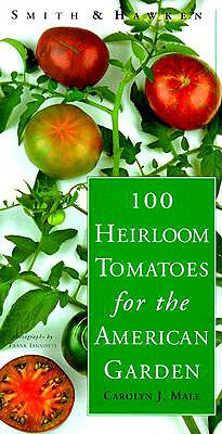 100 Heirloom Tomatoes for the American Garden - Male, Carolyn J, Ph.D.