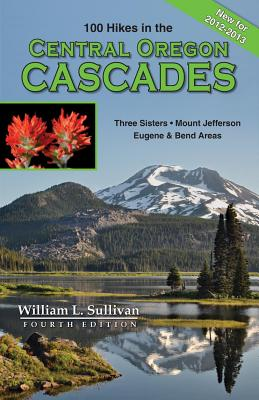 100 Hikes in the Central Oregon Cascades - Sullivan, William L