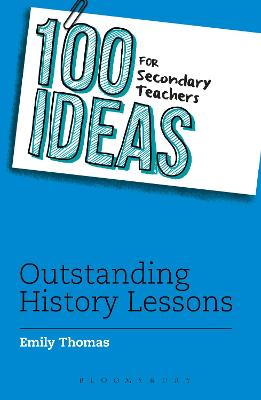 100 Ideas for Secondary Teachers: Outstanding History Lessons - Thomas, Emily