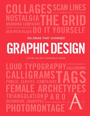 100 Ideas That Changed Graphic Design - Heller, Steven, and Vienne, Veronique