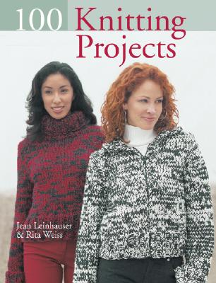 100 Knitting Projects - Leinhauser, Jean
