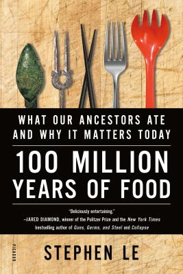 100 Million Years of Food: What Our Ancestors Ate and Why It Matters Today - Le, Stephen