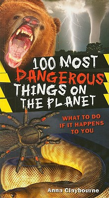 100 Most Dangerous Things on the Planet - Claybourne, Anna