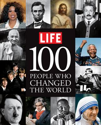 100 People Who Changed the World - The Editors of Life (Creator)