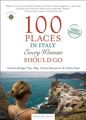 100 Places in Italy Every Woman Should Go - Van Allen, Susan