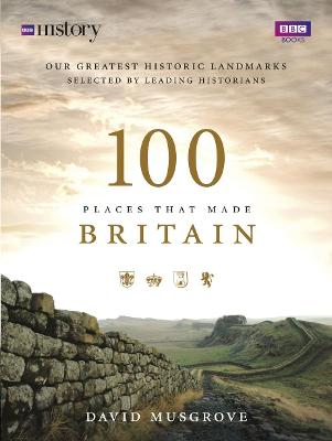 100 Places That Made Britain - Musgrove, Dave