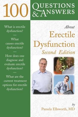 100 Questions & Answers about Erectile Dysfunction - Ellsworth, Pamela, M.D.