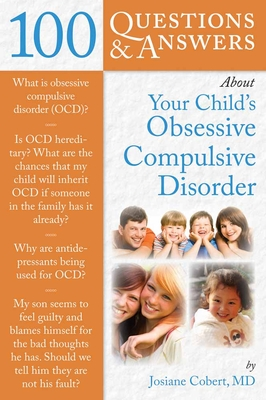 100 Questions & Answers about Your Child's Obsessive Compulsive Disorder - Cobert, Josiane