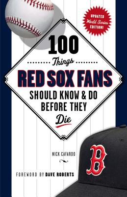 100 Things Red Sox Fans Should Know & Do Before They Die - Cafardo, Nick