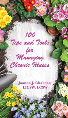 100 Tips and Tools for Managing Chronic Illness - Charnas, Joanna