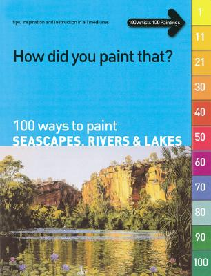 100 Ways to Paint Seascapes, Rivers & Lakes - Charles, Larry (Editor), and Dodd, Terri (Editor)