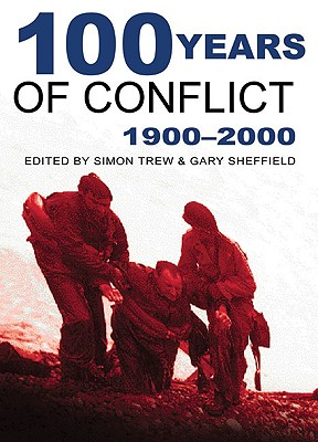 100 Years of Conflict: 1901-2001 - Trew, Simon (Editor), and Sheffield, Gary, Professor (Editor)