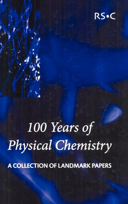 100 Years of Physical Chemistry: A Collection of Landmark Papers - Smith, Ian W M (Editor)