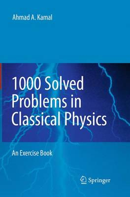 1000 Solved Problems in Classical Physics: An Exercise Book - Kamal, Ahmad A