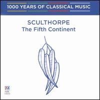 1000 Years of Classical Music, Vol. 95: The Modern Era - Sculthorpe, The Fifth Continent - Barbara Jane Gilby (violin); Bruce Lamont (trumpet); David Pereira (cello); Joseph Ortuso (oboe); Mark Atkins (didjeridu);...