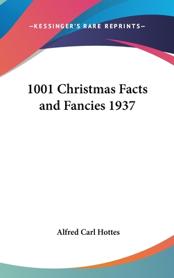 1001 Christmas Facts and Fancies 1937 - Hottes, Alfred Carl