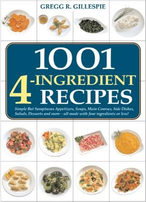 1001 Four-Ingredient Recipes - Gillespie, Gregg R, and Barry, Peter (Photographer)