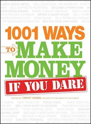 1001 Ways to Make Money If You Dare - Hamm, Trent, and Scheinman, Michelle
