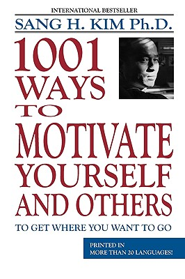 1001 Ways to Motivate Yourself & Others - Kim, Sang H.