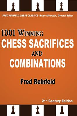 1001 Winning Chess Sacrifices and Combinations - Reinfeld, Fred, and Alberston, Bruce (Editor)