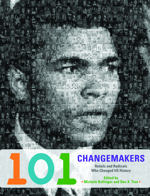 101 Changemakers: Rebels and Radicals Who Changed US History - Bollinger, Michele (Editor)