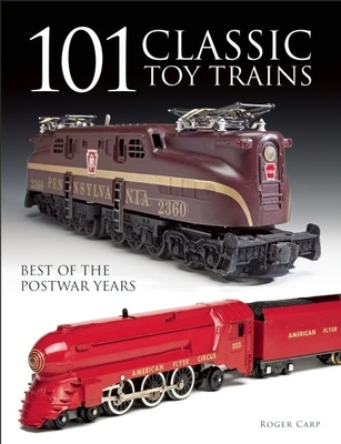 101 Classic Toy Trains: Best of the Postwar Years - Carp, Roger