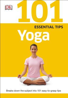101 Essential Tips: Yoga - Sivananda Yoga Vedanta Centre